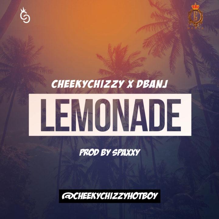 CheekyChizzy x D'Banj - Lemonade (prod. Spaxxy)