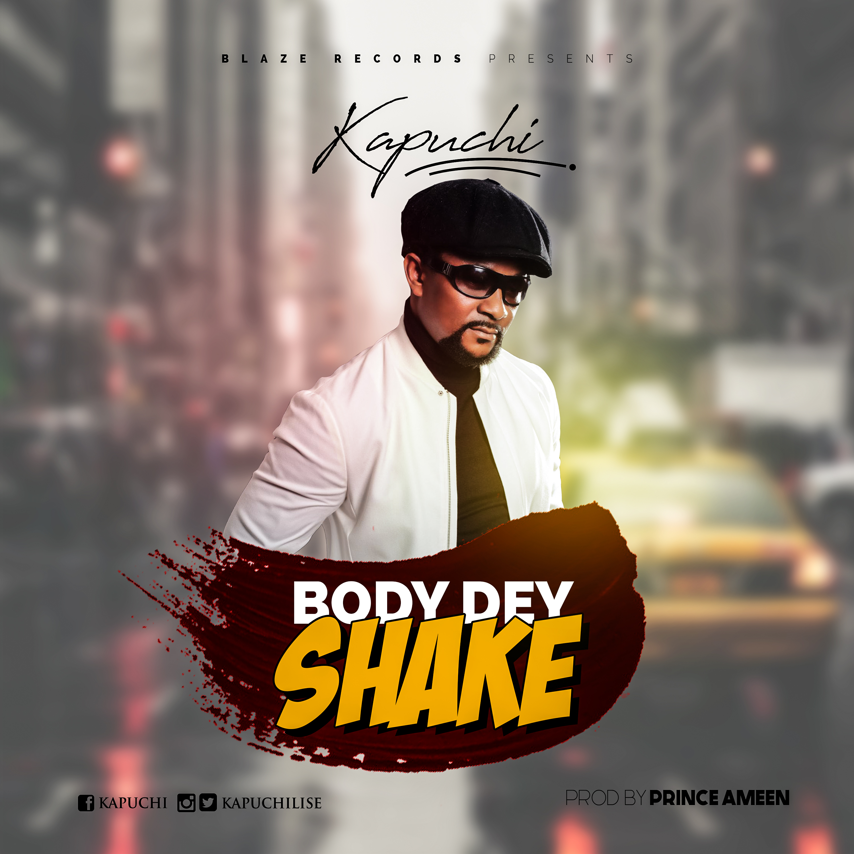 Kapuchi – Body Dey Shake