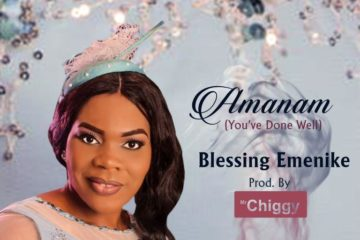 Blessing Emenike – Amanam [You've Done Well]