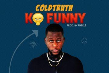 ColdTruth – Ko Funny (Prod. Pheelz)