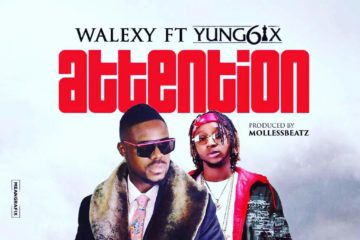 VIDEO: Walexy Ft Yung6ix – Attention