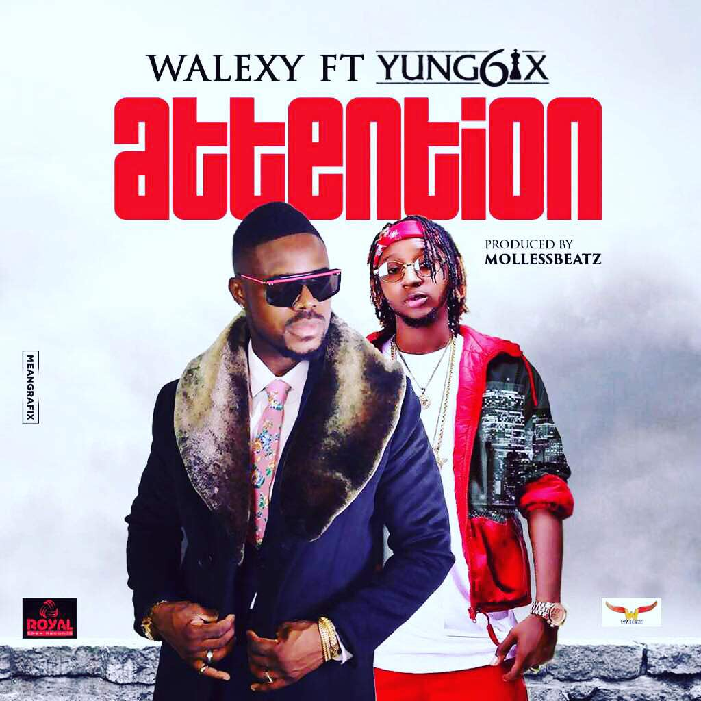 VIDEO + AUDIO: Walexy Ft Yung6ix – Attention