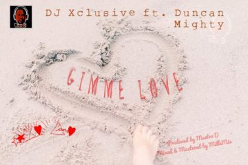 DJ Xclusive ft. Duncan Mighty – Gimme Love