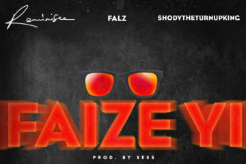 Reminisce X ShodyTheTurnUpKing X Falz – Faize Yi