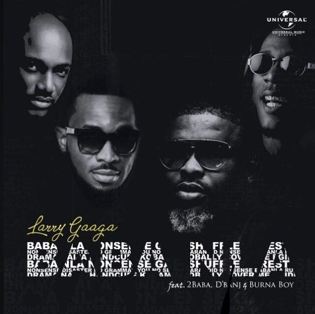 Larry Gaaga - Baba Nla ft. 2Baba x D'banj x Burna Boy