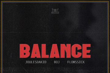 JoulesDaKid Ft. BOJ, Flowssick – Balance