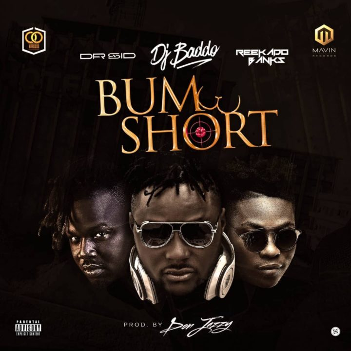 DJ Baddo - Bum Short ft. Reekado Banks x Dr. Sid (prod. Don Jazzy)