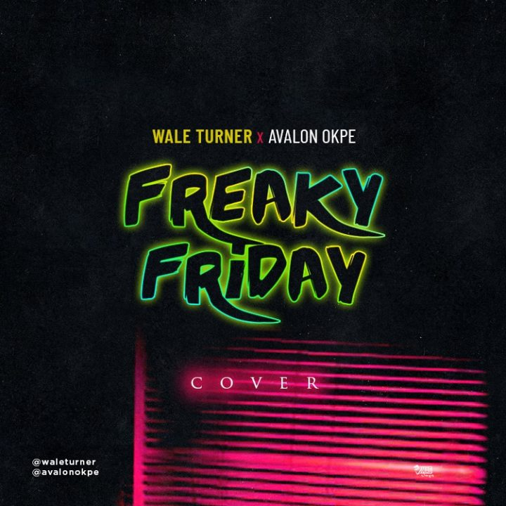 VIDEO: Wale Turner x Avalon Okpe - Freaky Friday (Cover)