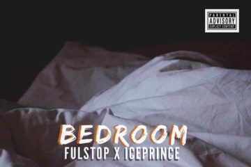 Fulstop – Bedroom ft. Ice Prince (Prod. Dhecade)