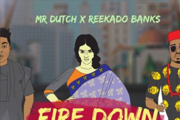 Mr. Dutch ft. Reekado Banks – Fire Down (prod. Egar Boi)