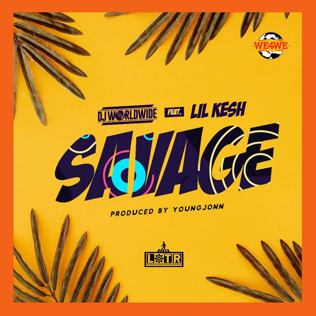 "DJ Worldwide ft. Lil kesh n Young Jonn – ""Savage"""