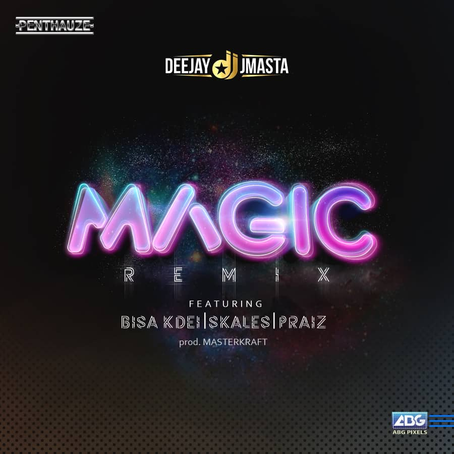 DJ J Masta ft. Bisa Kdei X Skales X Praiz - Magic