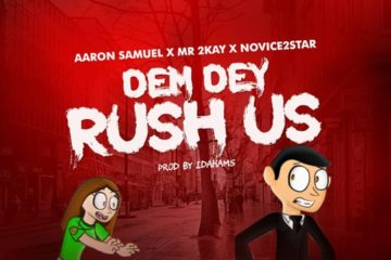Aaron Samuel x Mr 2kay x Novice2STAR – Dem Dey Rush Us
