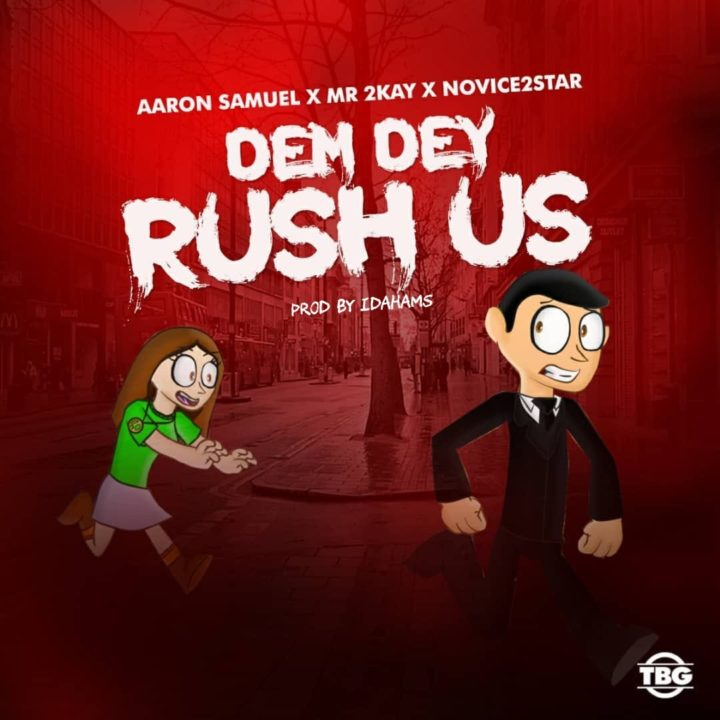 Aaron Samuel x Mr 2kay x Novice2STAR – Dem Dey Rush Us