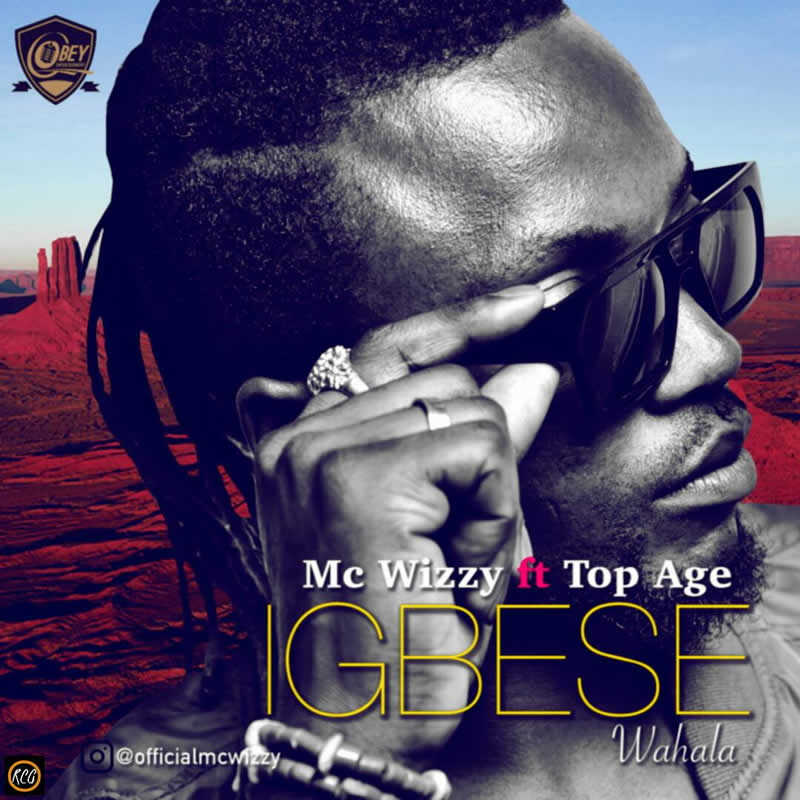 Mc Wizzy Ft. Top Age – Igbese (Wahala)