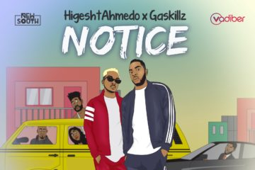 HighestAhmedo Ft. Gaskillz – Notice