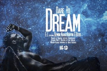 E.L – Dare To Dream ft. Gemini, Nana Benyin & Boyd