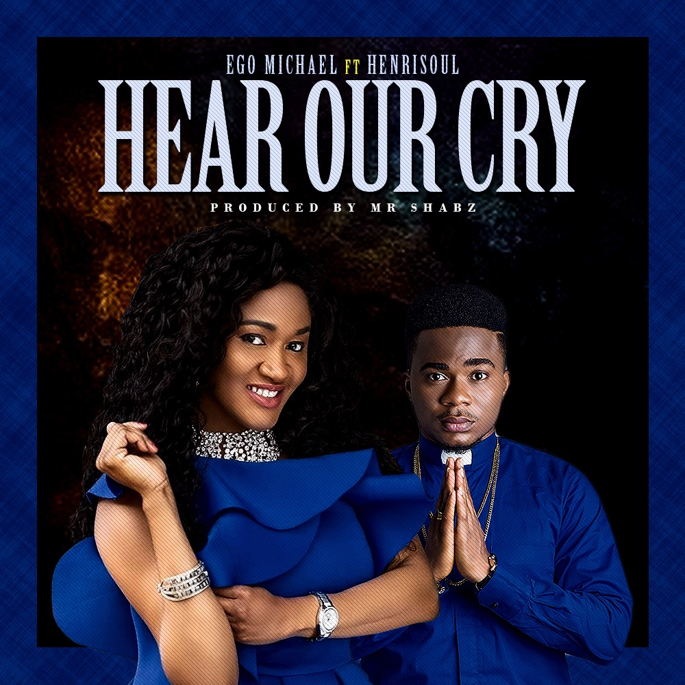 ebce8962416c4 Ego Michael - Hear Our Cry ft. Henry Soul + Master Piece - Notjustok