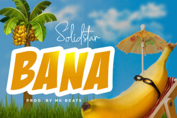 Solidstar – Bana (Prod. By MK Beats)