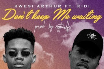 Kwesi Arthur ft. KiDi – Don't Keep Me Waiting