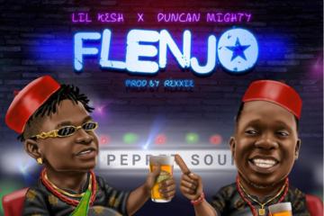 Lil Kesh X Duncan Mighty – Flenjo