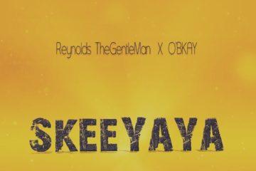 Reynolds TheGentleMan – Skeeyaya ft. O'Bkay