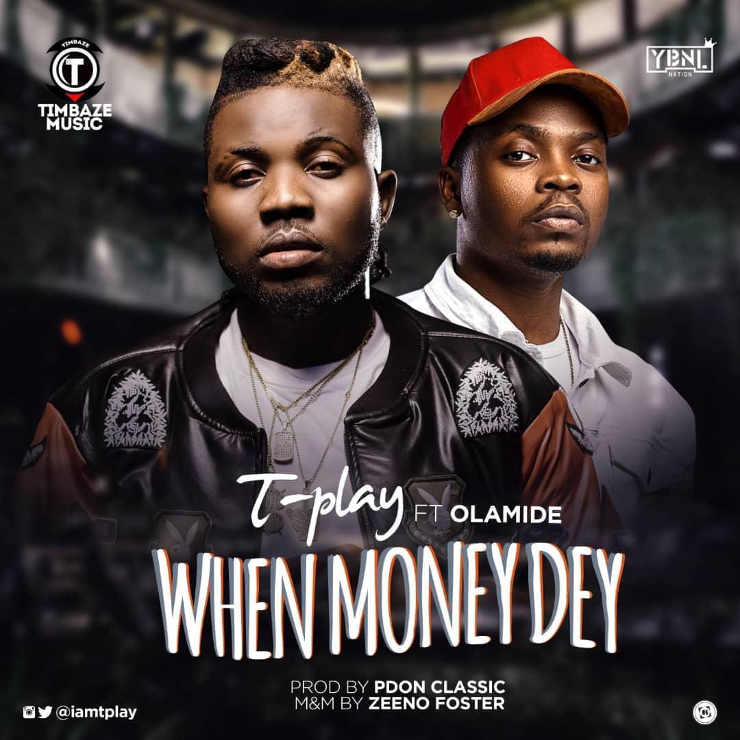 Tplay – When Money Dey ft Olamide