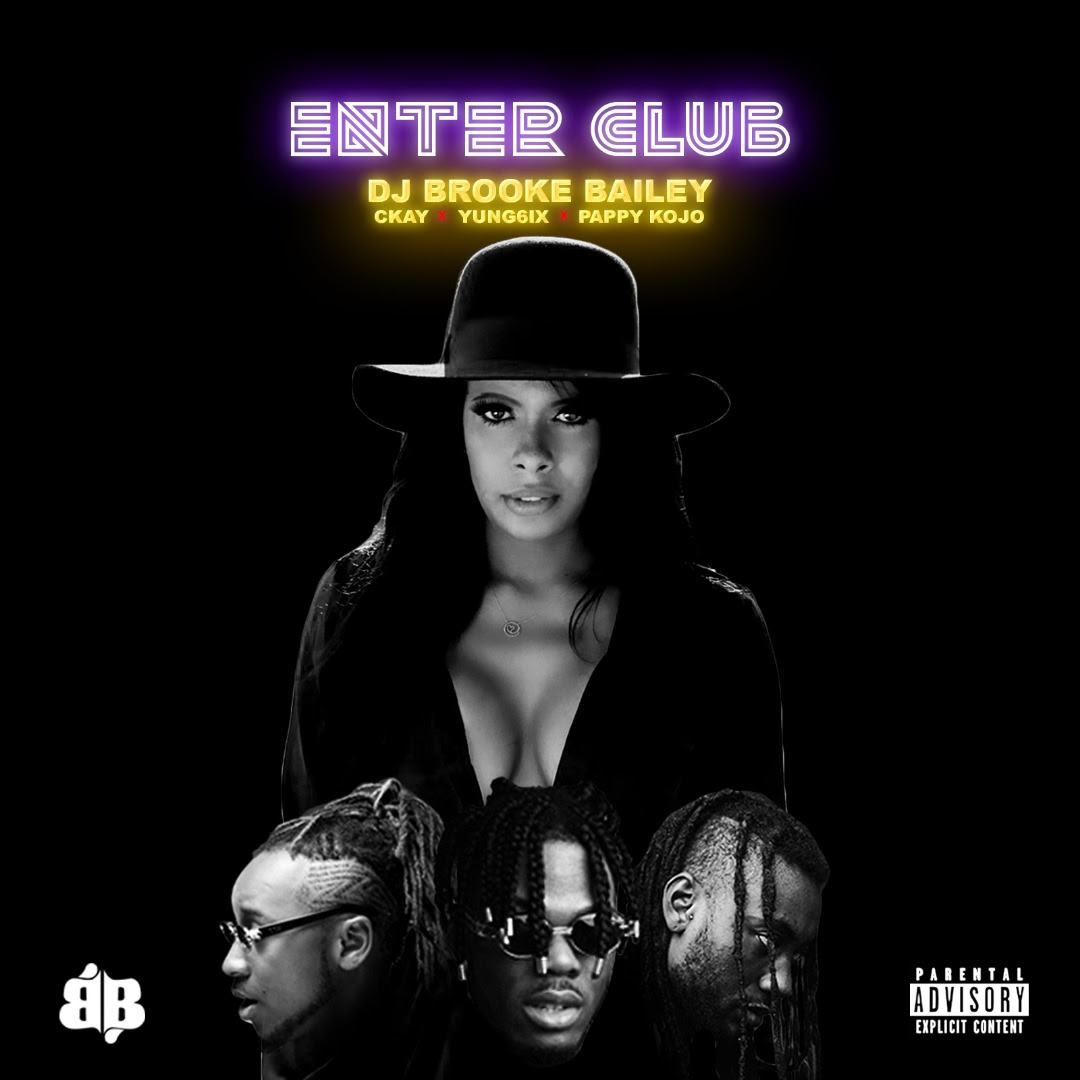 DJ Brooke Bailey ft. CKay X Yung6ix X Pappy Kojo - Enter Club