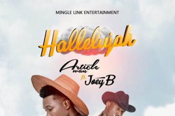 VIDEO: Article Wan ft. Joey B – Hallelujah