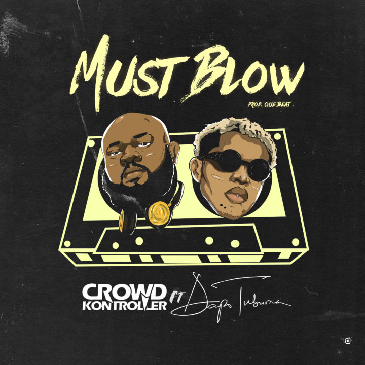 Crowd Kontroller x Dapo Tuburna - Must Blow (prod. Que Beat)