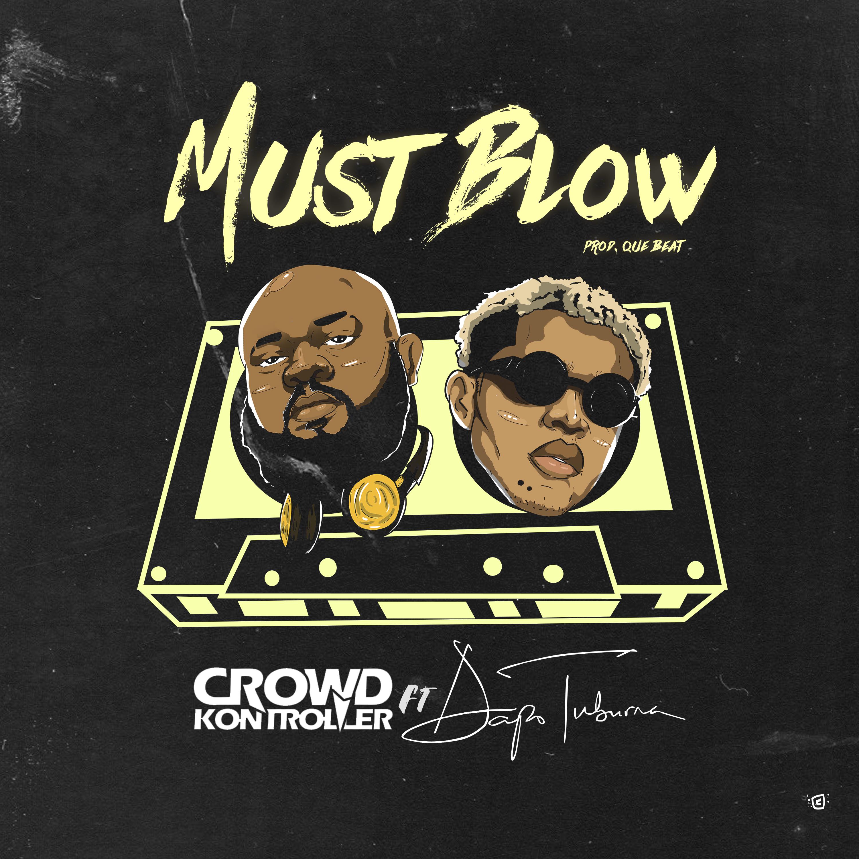 Crowd Kontroller x Dapo Tuburna – Must Blow (prod. Que Beat)