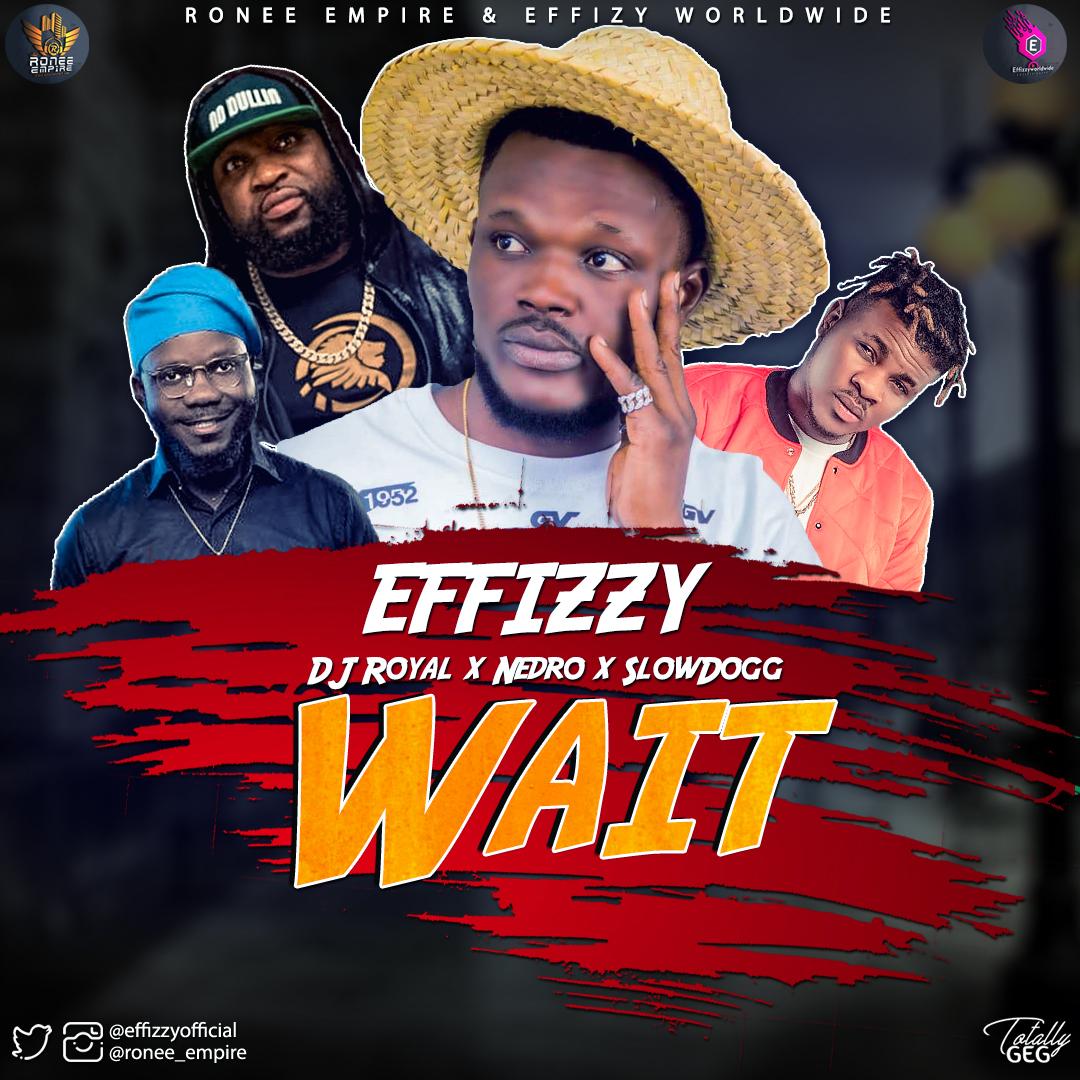 Effizzy X DJ Royal X Nedro X SlowDog – Wait