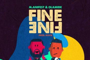 M.anifest ft. Olamide – Fine Fine (Prod. Kuvie)