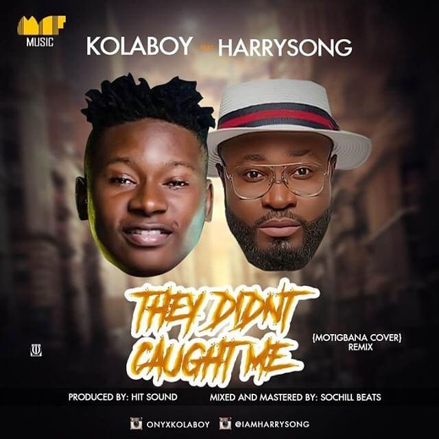 Kolaboy Ft. Harrysong – They Didn't Caught Me (Remix)