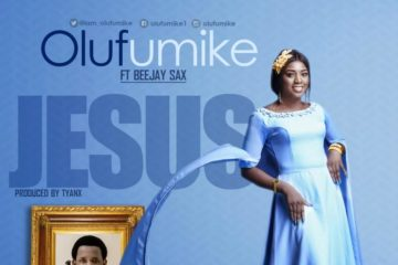 Olufumike Ft. Beejay Sax – Jesus