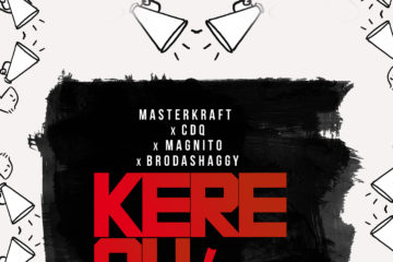 Masterkraft – Kere Oh ft. CDQ, Magnito & Brodashaggi