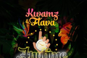 Kwamz & Flava – Anytime ft. Kwesi Arthur