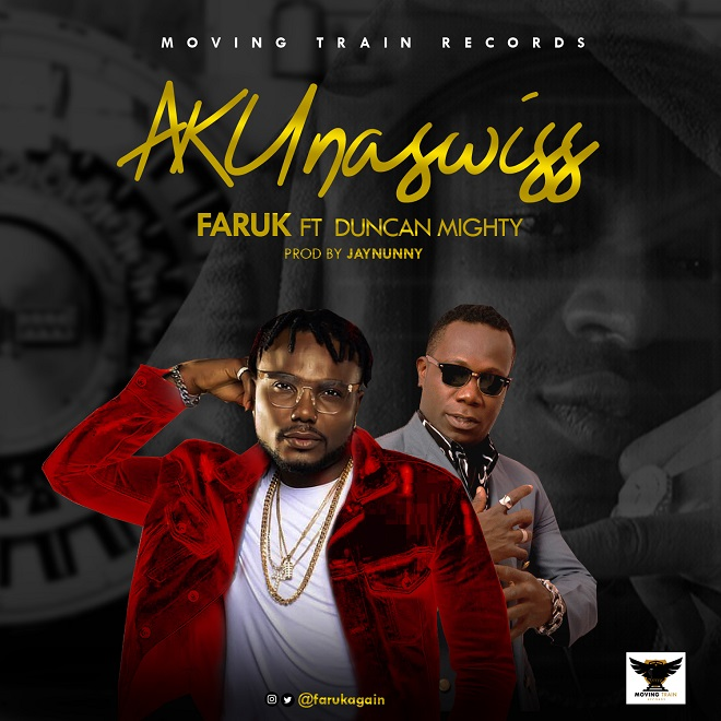 Faruk ft. Duncan Mighty – AKUnaswiss