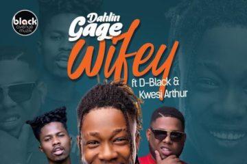 Dahlin Gage ft. D-Black & Kwesi Arthur – Wifey