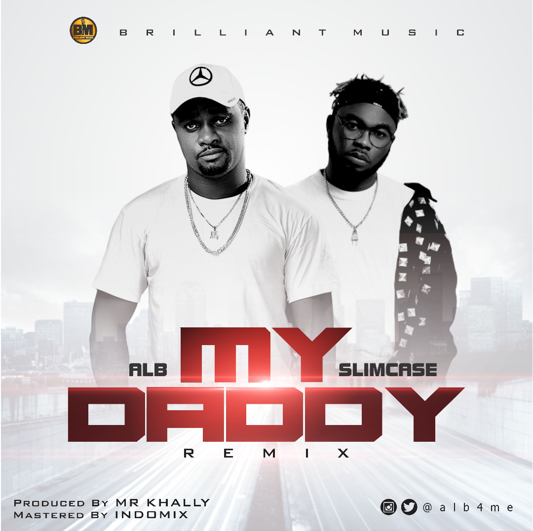 ALB ft. Slimcase – My Daddy (Remix)