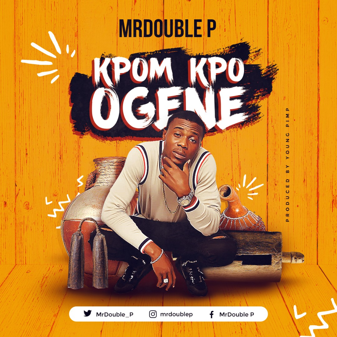 Mr Double P – Kpom Kpo Ogene