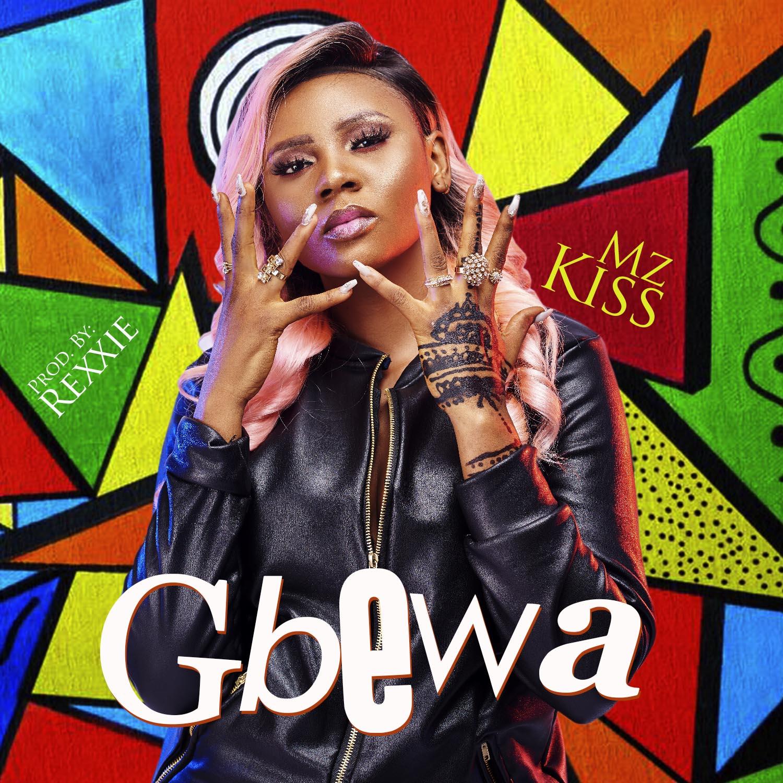 Mz Kiss – Gbewa (Prod. by Rexxie)