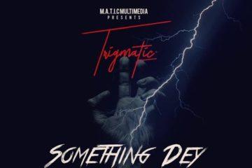 Trigmatic – Something Dey