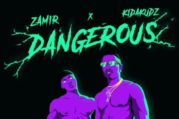 Zamir – Dangerous ft. Kida Kudz