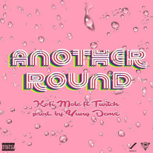 Kofi Mole ft. Twitch – Another Round