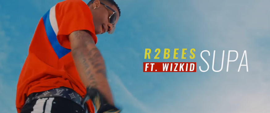 VIDEO: R2Bees ft. Wizkid – SUPA