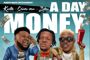 Kunta ft. Chinko Ekun X Zlatan – A Day Money