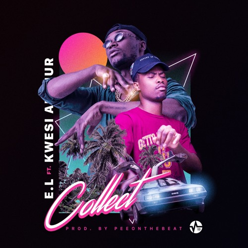 E.L – Collect Ft. Kwesi Arthur