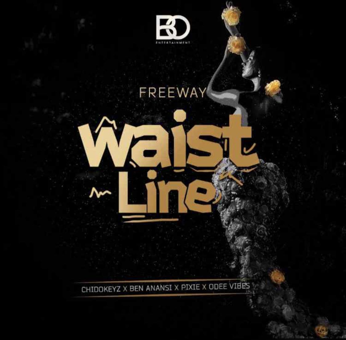 FreeWay ft. Chidokeyz, Ben Anansi & Pixie – Waistline