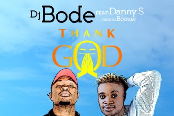 DJ Bode ft. Danny S – Thank God